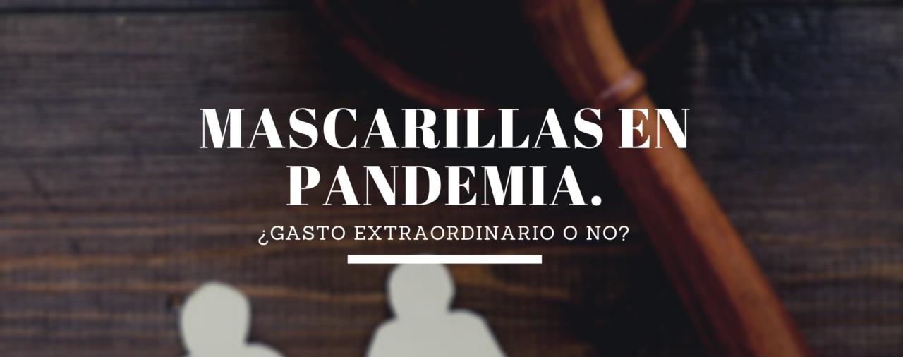 Mascarillas en pandemia.¿Gasto extraordinario o no?